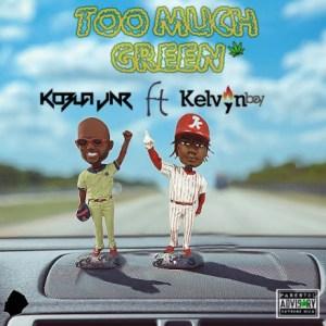 Kobla Jnr - Too Much Green ft. KelvynBoy